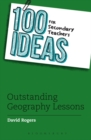100 Ideas for Secondary Teachers: Outstanding Geography Lessons - Book