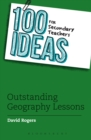 100 Ideas for Secondary Teachers: Outstanding Geography Lessons - eBook