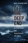 Off the Deep End : A History of Madness at Sea - Book
