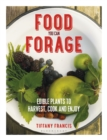 Food You Can Forage : Edible Plants to Harvest, Cook and Enjoy - Book