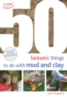 50 Fantastic Ideas for things to do with Mud and Clay - Book