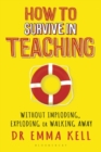 How to Survive in Teaching : Without imploding, exploding or walking away - Book