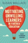 Motivating Unwilling Learners in Further Education : The key to improving behaviour - Book