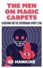 The Men on Magic Carpets : Searching for the superhuman sports star - Book
