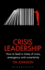 Crisis Leadership : How to lead in times of crisis, threat and uncertainty - Book