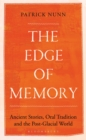 The Edge of Memory : Ancient Stories, Oral Tradition and the Post-Glacial World - Book