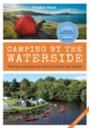Camping by the Waterside : The Best Campsites by Water in Britain and Ireland: 2nd edition - Book