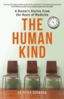 The Human Kind : A Doctor's Stories From The Heart Of Medicine - eBook