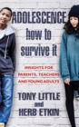 Adolescence: How to Survive It : Insights for Parents, Teachers and Young Adults - eBook