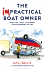 The Impractical Boat Owner : Tales and Trials from Years of Floundering Afloat - eBook