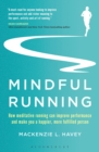 Mindful Running : How Meditative Running can Improve Performance and Make you a Happier, More Fulfilled Person - eBook