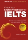Check Your English Vocabulary for IELTS : Essential words and phrases to help you maximise your IELTS score - Book