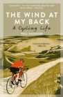 The Wind At My Back : A Cycling Life - Book