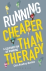 Running: Cheaper Than Therapy : A Celebration of Running - Book