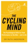 The Cycling Mind : The Psychological Skills for Peak Performance on the Bike - and in Life - Book