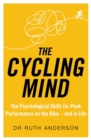The Cycling Mind : The Psychological Skills for Peak Performance on the Bike - and in Life - eBook