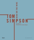 Tom Simpson : Bird On The Wire LONGLISTED FOR THE WILLIAM HILL SPORTS BOOK OF THE YEAR 2017 - Book