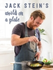 Jack Stein's World on a Plate : Local produce, world flavours, exciting food