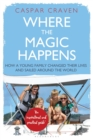 Where the Magic Happens : How a Young Family Changed Their Lives and Sailed Around the World - Book