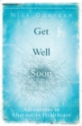 Get Well Soon : Adventures in Alternative Healthcare - Book