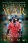 The Cricket War : The Story of Kerry Packer's World Series Cricket - Book