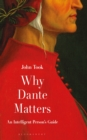 Why Dante Matters : An Intelligent Person's Guide - Book