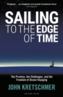 Sailing to the Edge of Time : The Promise, the Challenges, and the Freedom of Ocean Voyaging - Book