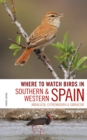 Where to Watch Birds in Southern and Western Spain : Andalucia, Extremadura and Gibraltar - Book