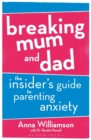 Breaking Mum and Dad : The Insider's Guide to Parenting Anxiety - Book