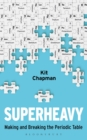 Superheavy : Making and Breaking the Periodic Table - Book