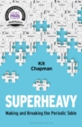Superheavy : Making and Breaking the Periodic Table - eBook