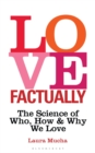 Love Factually : The Science of Who, How and Why We Love - Book