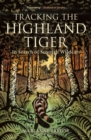 Tracking The Highland Tiger : In Search of Scottish Wildcats - Book