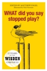 WHAT Did You Say Stopped Play? : 25 Years of the Wisden Chronicle - Book