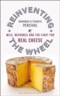 Reinventing the Wheel : Milk, Microbes and the Fight for Real Cheese - Book