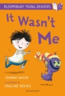 It Wasn't Me: A Bloomsbury Young Reader - Book