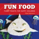 Fun Food : Funky feasts for happy children - eBook