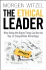 The Ethical Leader : Why Doing the Right Thing Can Be the Key to Competitive Advantage - Book