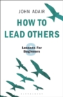 How to Lead Others : Eight Lessons for Beginners - Book