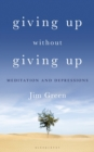 Giving Up Without Giving Up : Meditation and Depressions - Book