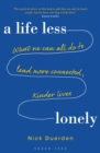 Life Less Lonely, A: What We Can All Do to Lead More Connected, Kinder Lives - eBook