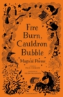 Fire Burn, Cauldron Bubble: Magical Poems Chosen by Paul Cookson - Book