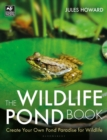The Wildlife Pond Book : Create Your Own Pond Paradise for Wildlife - eBook