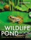 The Wildlife Pond Book : Create Your Own Pond Paradise for Wildlife - Book