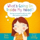 What's Going On Inside My Head? : Starting conversations with your child about positive mental health - Book