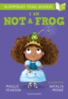 I Am Not A Frog: A Bloomsbury Young Reader - Book