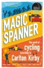 Magic Spanner : The World of Cycling According to Carlton Kirby - Book