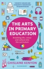 The Arts in Primary Education : Breathing life, colour and culture into the curriculum - eBook