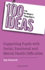 100 Ideas for Primary Teachers: Supporting Pupils with Social, Emotional and Mental Health Difficulties - Book