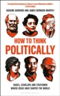 How to Think Politically : Sages, Scholars and Statesmen Whose Ideas Have Shaped the World - eBook